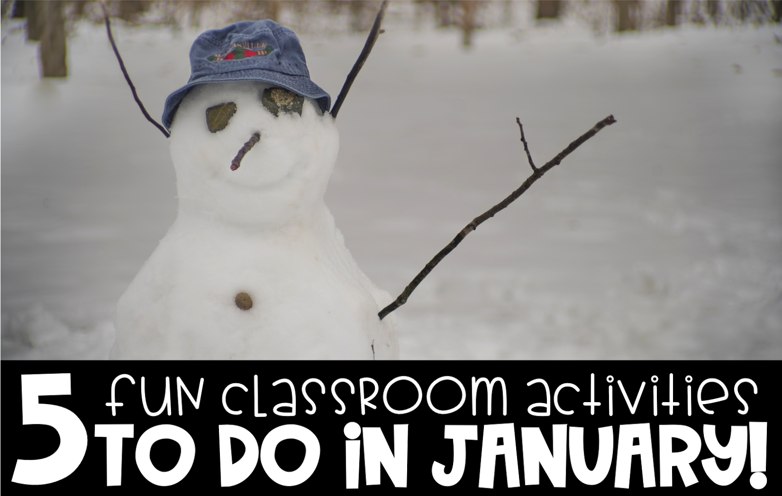 5 Fun & Free Things to Do with your Students in January