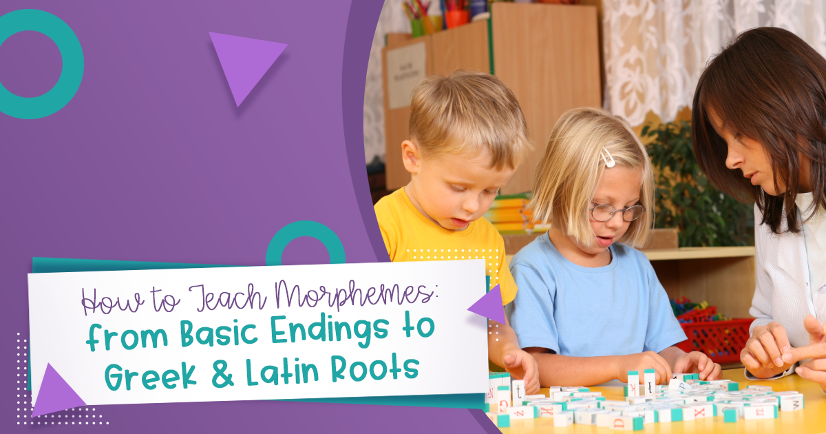 How to Teach Morphemes: from Basic Endings to Greek & Latin Roots