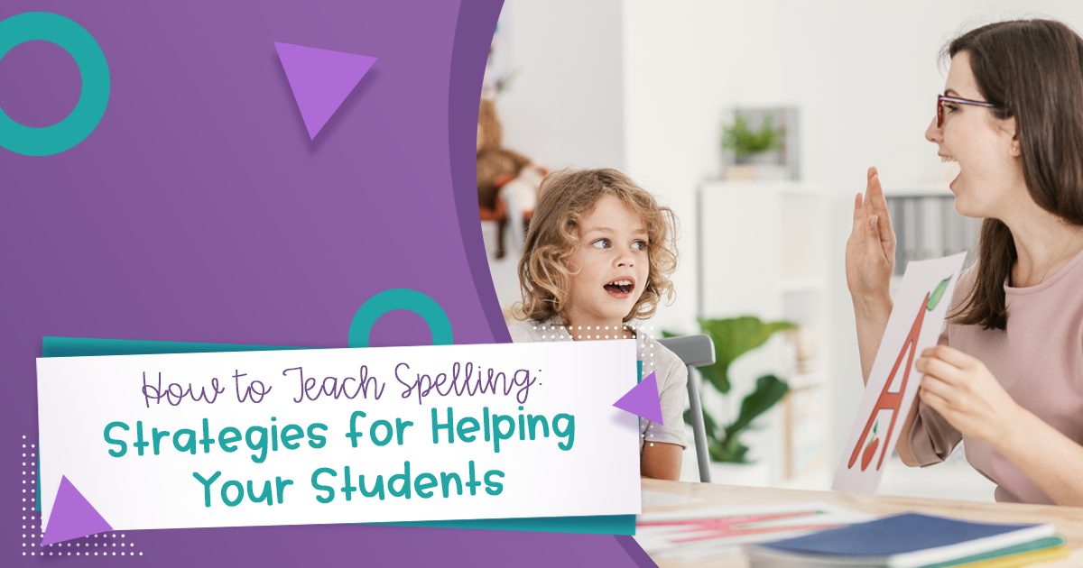 How to Teach Spelling: Strategies for Helping Your Students