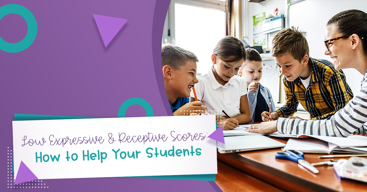 Low Expressive & Receptive Scores: How to Help Your Students