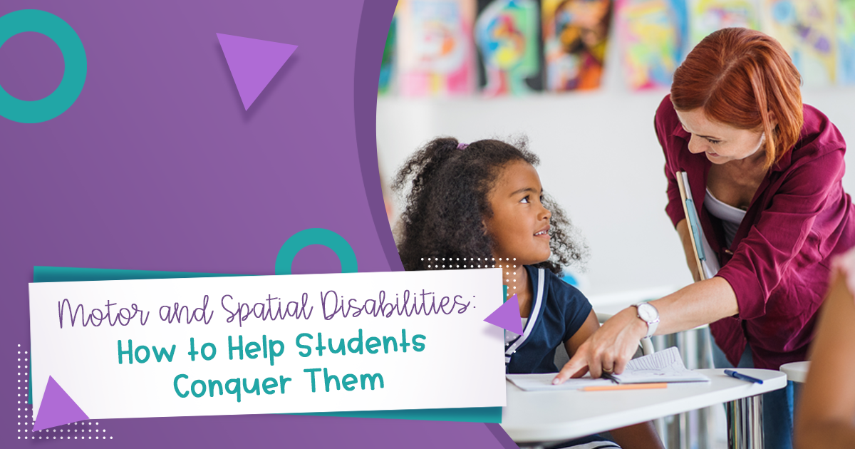 Motor and Spatial Disabilities: How to Help Students Conquer Them